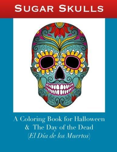 Sugar Skulls: A Coloring Book for Halloween and The Day of the Dead (El D??a de los Muertos) by Art History Classroom ()