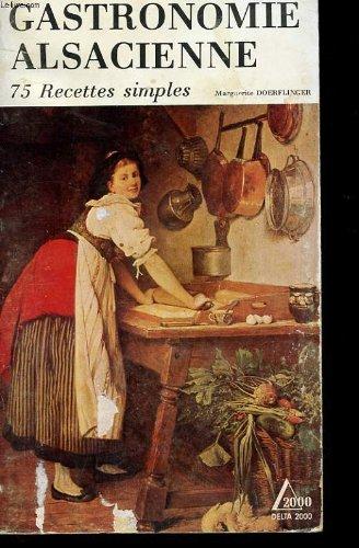 Petit recueil de la gastronomie alsacienne : 75 recettes simples (Delta 2000) par Marguerite Doerflinger