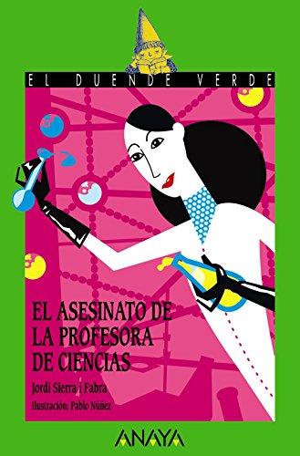 El asesinato de la profesora de ciencias (Literatura Infantil (6-11 Años) - El Duende Verde) por Jordi Sierra i Fabra