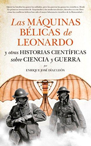 Máquinas Bélicas De Leonardo, Las (Divulgación científica) por Enrique José Díaz León
