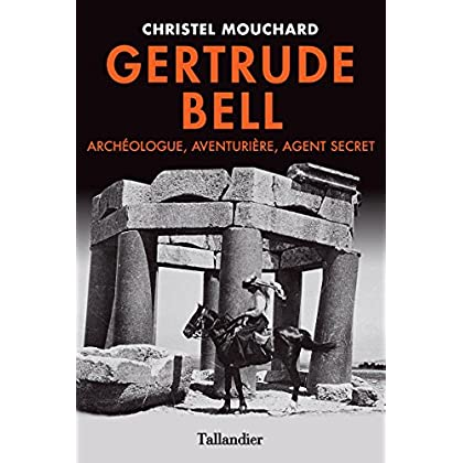 Gertrude Bell- Archéologue, Aventurière, Agent secret (BIOGRAPHIES)