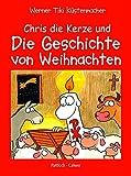 Chris die Kerze und Die Geschichte von Weihnachten: Ein fröhliches Buch über Jesu Geburt