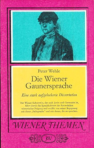 Die Wiener Gaunersprache. Die stark aufgelockerte Dissertation eines bemoosten Hauptes
