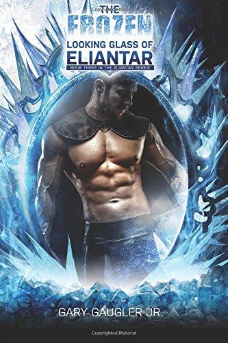 The Frozen Looking Glass of Eliantar: Book Three in the Eliantar Series: Volume 3