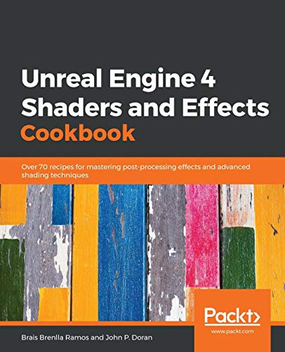 Unreal Engine 4 Shaders and Effects Cookbook: Over 70 recipes for mastering post-processing effects and advanced shading techniques - Post Hardware