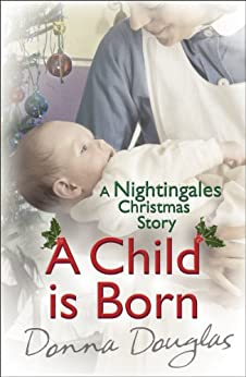 A Child is Born: A Nightingales Christmas Story by [Douglas, Donna]