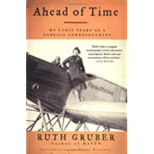 Ahead of Time: My Early Years as a Foreign Correspondent by Ruth Gruber (2001-02-05)