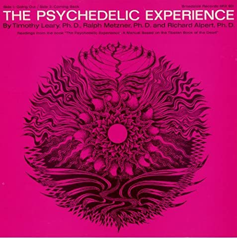 The Psychedelic Experience: Readings from the Book The Psychedelic Experience: A Manual Based on the Tibetan Book of the Dead by Timothy Leary