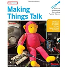 Making Things Talk: Practical Methods for Connecting Physical Objects by Tom Igoe (8-Oct-2007) Paperback