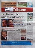 TRIBUNE (LA) [No 3657] du 04/05/2007 - LES FRANCAIS FACE A UN CHOIX DE SOCIETE - LE TRIBUNAL D'AMSTERDAM S'EST PRONONCE HIER - ABN-AMRO - PREMIERE VICTOIRE POUR RBS - ECONOMIE - ZONE EURO - JOAQUIN ALMUNIA - LA REPRISE EST ROBUSTE. - LES COURS ISF 2006 POUR VOTRE DECLARATION - WEEK-END - BAISSER LA PRESSION FISCALE AVEC LE MICRO-HOLDING FAMILIAL - AIRBUS CEDERA TRES VITE SES USINES