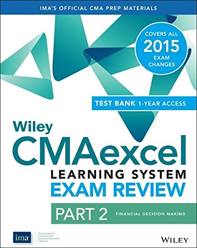 Wiley CMAexcel Learning System Exam Review 2015 + Test Bank: Financial Decision Making Part 2 (Wiley CMA Learning System)