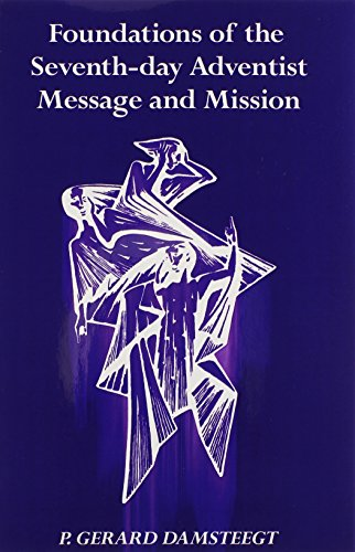 Foundations of the Seventh-Day Adventist Message and Mission por P. Gerard. Damsteegt