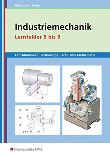 Metalltechnik, Industriemechanik, Zerspanungsmechanik: Industriemechanik Lernsituationen, Technologie, Technische Mathematik: Lernfelder 5-9: Lernsituationen by Heinz Frisch (2007-03-08)