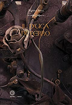 Il duca di ferro - The iron duke di [Monica Serra]