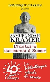 L'Histoire Commence a Sumer par Samuel-Noah Kramer