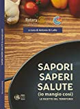 Sapori, Saperi, Salute: Io mangio così - le ricette del terriotrio (Italian Edition)