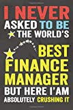 """I Never Asked To Be the World's Best Finance manager: The ideal Journal/Notebook Gifts for Finance manager, Perfect Gifts for Coworker, Birthday, ... MATTE COVER, 120 Blank lined Pages 6"""" x 9""""..."""