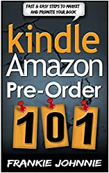Kindle Amazon pre-order 101: Why it's such a great motivational and marketing tool What are the Pros and the Cons (English Edition)