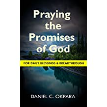 Praying  the Promises  of God for Daily Blessings and Breakthrough (English Edition)