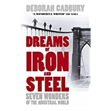 Dreams of Iron and Steel: Seven Wonders of the Nineteenth Century, from the Building of the London Sewers to the Panama Canal by Deborah Cadbury (2004-01-06)