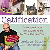 Catification: Designing a Happy and Stylish Home for Your Cat (and You!) by Jackson Galaxy (2014-10-14)