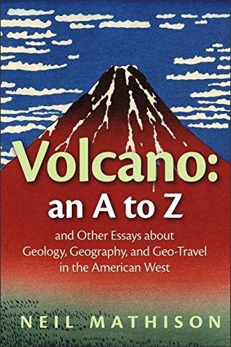 volcano-an-a-to-z-and-other-essays-about-geology-geography-and-geo-travel-in-the-american-west