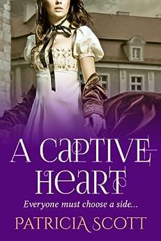 A Captive Heart by [Scott, Patricia]