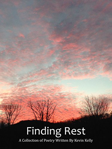 Finding Rest: A Collection of Poetry Written by Kevin Kelly
