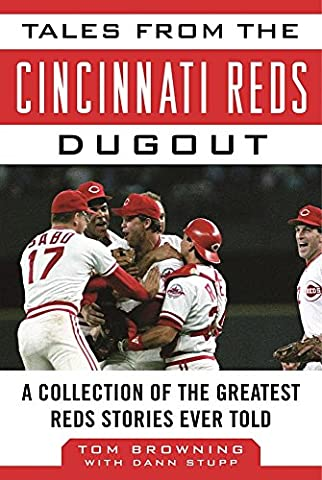 Tales from the Cincinnati Reds Dugout: A Collection of the Greatest Reds Stories Ever Told (Tales from the