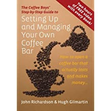 Setting Up and Managing Your Own Coffee Bar: How to Open a Coffee Bar That Actually Lasts and Makes Money (Coffee Boys Step By Step Guide) by John Richardson (2010-03-15)