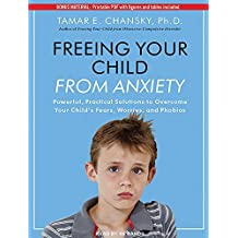 Freeing Your Child From Anxiety: Powerful, Practical Solutions to Overcome Your Child's Fears, Worries, and Phobias by Tamar E. Chansky Ph.D. (2012-03-26)