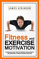 Fitness & Exercise Motivation: Fitness Success Tips for Mindset Development and Personal Fitness Planner Creation (English Edition)