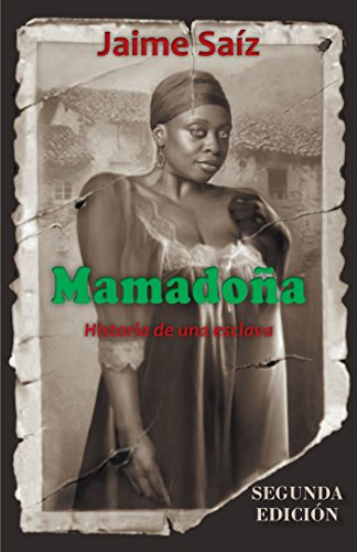 Mamadoña: Historia De Una Esclava por Jaime Saíz