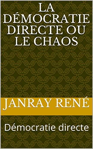 La démocratie directe ou le chaos: Démocratie directe (French Edition)