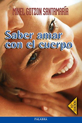 Saber amar con el cuerpo (Mundo y cristianismo) por Mikel Gotzon Santamaria
