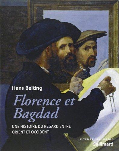 Florence et Bagdad: Une histoire du regard entre Orient et Occident