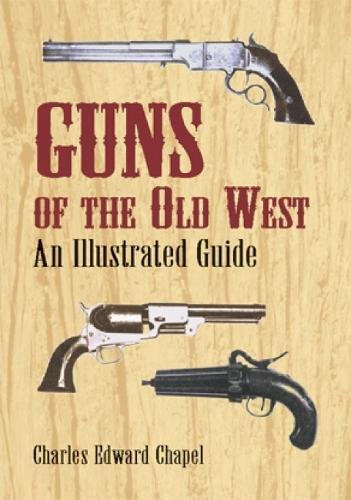 Guns of the Old West: An Illustrated Guide por Charles Edward Chapel