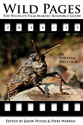 Wild Pages: The Wildlife Film-makers' Resource Guide 2014-15 (English Edition)