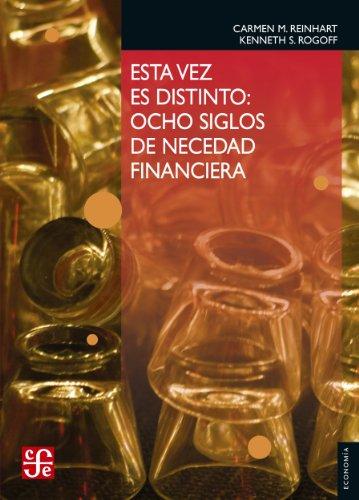 Esta vez es distinto. Ocho siglos de necedad financiera (Seccion de Obras de Economia (Fondo de Cultura Economica)) por Carmen M. Reinhart