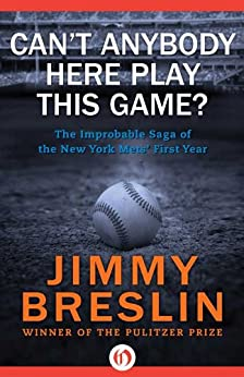 Can't Anybody Here Play This Game?: The Improbable Saga of the New York Mets' First Year (English Edition) von [Breslin, Jimmy]