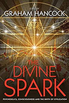 The Divine Spark: Psychedelics, Consciousness and the Birth of Civilization by [Hancock, Graham]