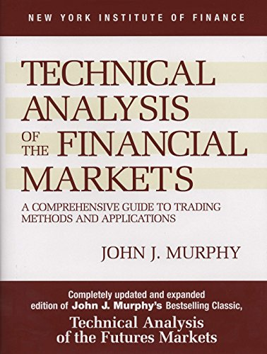 Technical Analysis of the Financial Markets: A Comprehensive Guide to Trading Methods and Applications (New York Institute of Finance S.) por John J. Murphy