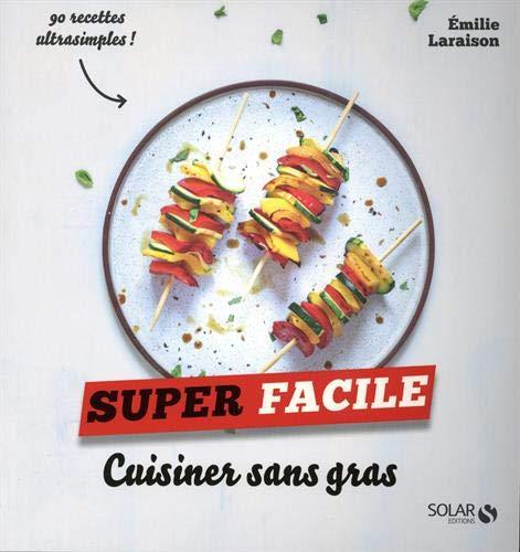 Cuisiner sans gras - super facile par  Emilie LARAISON