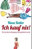 Ich kauf nix!: Wie ich durch Shopping-Diät glücklich wurde (KiWi)