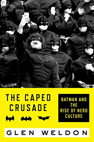 the-caped-crusade-batman-and-the-rise-of-nerd-culture-english-edition