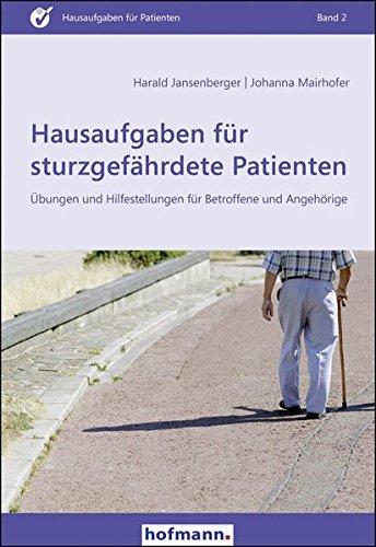 Hausaufgaben für sturzgefährdete Patienten: Übungen und Hilfestellungen für Betroffene und Angehörige (Hausaufgaben für Patienten)