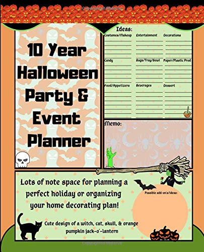 (10 Year Halloween Party & Event Planner: Lots of note space for planning a perfect holiday or organizing your home decorating plan! Cute design of a witch, cat, skull, & orange pumpkin jack-o'-lantern)