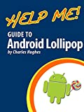 Help Me! Guide to Android Lollipop: Step-by-Step User Guide for Smartphones and Tablets Running Google's Lollipop