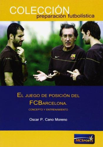 El juego de posición del FC Barcelona (Preparacion Futbolistica) por Oscar P. Cano Moreno