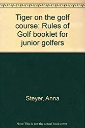Tiger on the golf course: Rules of Golf booklet for junior golfers